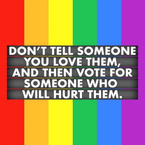 Don't Vote for Someone who will Hurt Those Whom You Love